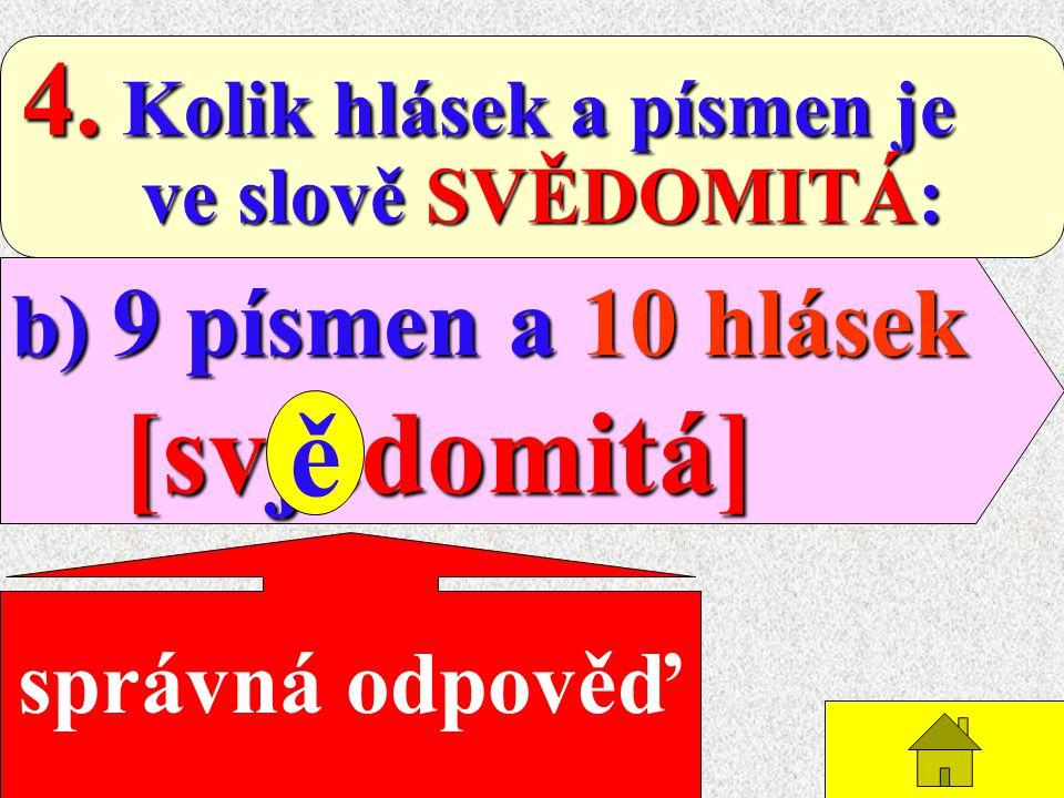 ě 4. Kolik hlásek a písmen je b) 9 písmen a 10 hlásek [svjedomitá]